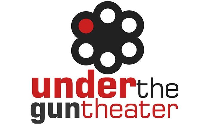 Under the Gun Theater - Under the Gun Theater: Under the Gun Theater at Under the Gun Theater