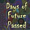 """""""Days of Future Passed"""" - Saturday October 22, 2016 / 8:00pm"""