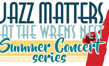 image for Jazz Matters at The Wren's Nest (Summer Concert Series)