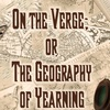 """""""On the Verge; or, The Geography of Yearning"""" - Sunday February 12,..."""