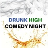 Drunk High Comedy Night - Saturday August 19, 2017 / 10:00pm