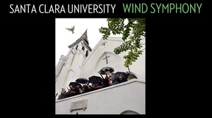 Music Recital Hall, Santa Clara University : Santa Clara University Wind Symphony
