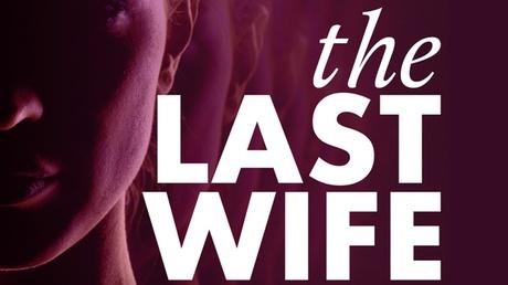 The Last Wife 6dbad1d2-db1f-4c29-8e01-0ef7847295f0