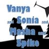 """""""Vanya and Sonia and Masha and Spike"""" - Saturday February 11, 2017 ..."""