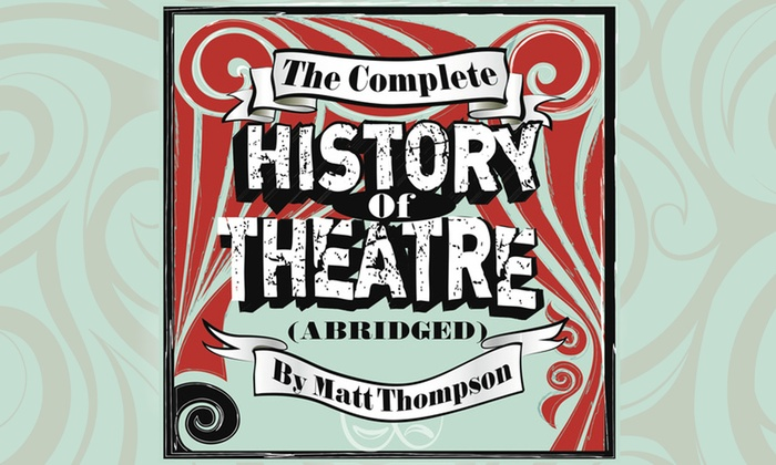 The Complete History of Theatre (Abridged)