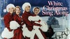 """White Christmas Sing-Along"" - Sunday, Dec 15, 2019 / 1:30pm"