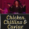 """Chicken, Chitlins and Caviar"" - Saturday, Feb. 17, 2018 / 7:30pm"