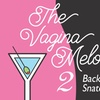 """""""The Vagina Melodies 2: Back in the Snatch"""" - Saturday March 18, 20..."""