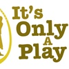 """""""It's Only a Play"""" - Friday March 17, 2017 / 8:00pm"""