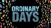 """Ordinary Days"""