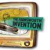 """The Farnsworth Invention"" - Thursday November 17, 2016 / 8:00pm"