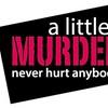 """""""A Little Murder Never Hurt Anybody"""""""