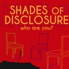 """Shades of Disclosure ... Who Are You?"" - Saturday March 11, 2017 /..."