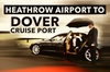 Heathrow Airport to Dover Cruise Port Private Transfers