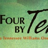 """Four by Tenn: A Tennessee Williams One-Act Festival"""