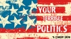 "The Riot Theater - Jamaica Central - South Sumner: ""Your Terrible Politics"" - Friday November 11, 2016 / 10:00pm"