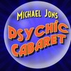 "Michael Jons' ""Psychic Cabaret"" - Saturday, Mar. 31, 2018 / 7:30pm"