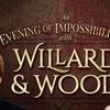 """Willard & Wood: An Evening of Impossibilities"""