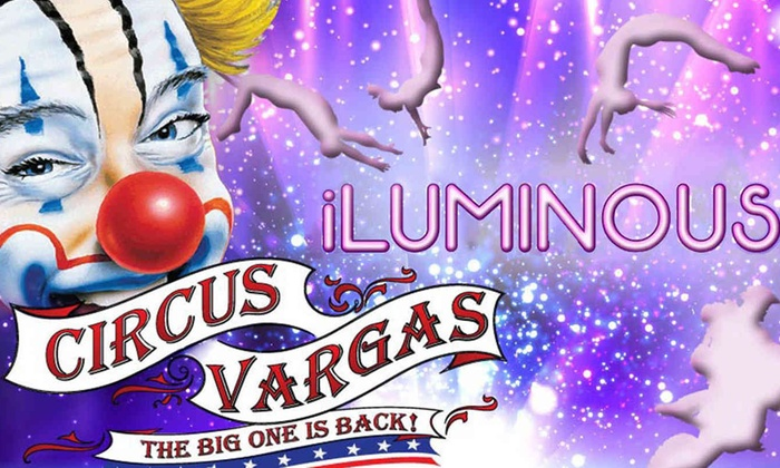 "Circus Vargas at Ports O' Call Village - Central San Pedro: Circus Vargas: ""iLUMINOUS"""