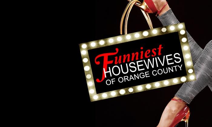 Brea Improv - Brea Improv: The Funniest Housewives of Orange County at Brea Improv