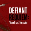 """Defiant Requiem: Verdi at Terezín"" - Saturday June 3, 2017 / 7:30pm"