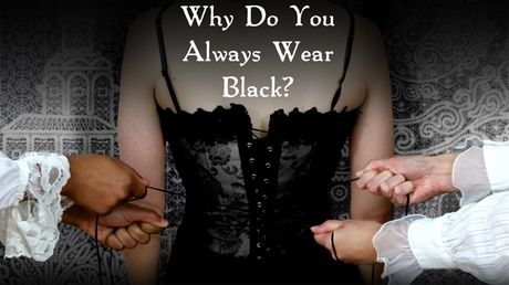 Why Do You Always Wear Black? 07daa872-69b6-487a-9a6a-7ff4f4a1a837