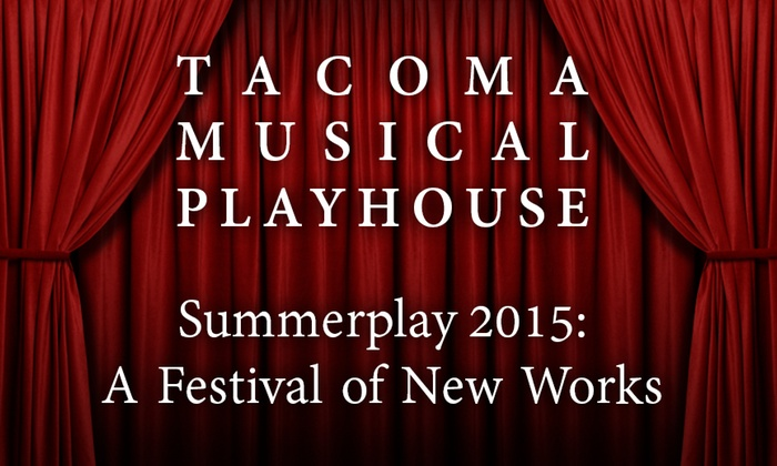 Tacoma Musical Playhouse - West End: Summerplay 2015: A Festival of New Works at Tacoma Musical Playhouse