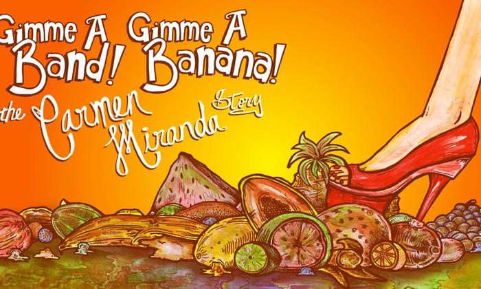 Logan Fringe Arts Space - Trinidad - Langston: Gimme a Band, Gimme a Banana! The Carmen Miranda Story at Logan Fringe Arts Space
