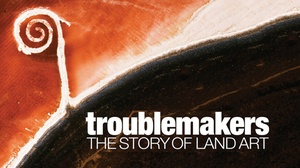 Leonard Nimoy Thalia, Symphony Space: Troublemakers: The Story of Land Art at Leonard Nimoy Thalia, Symphony Space
