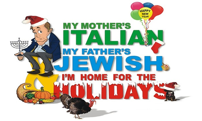 Coral Springs Center for the Arts - Coral Springs Center for the Arts: My Mother's Italian, My Father's Jewish & I'm Home for the Holidays at Coral Springs Center for the Arts