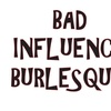 Bad Influence Burlesques