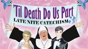 Laguna Playhouse: 'Til Death Do Us Part: Late Nite Catechism 3