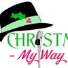 """Christmas My Way"" - Saturday December 3, 2016 / 3:00pm"