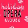 """Holiday Opera Mouse"" - Sunday January 15, 2017 / 11:00am"