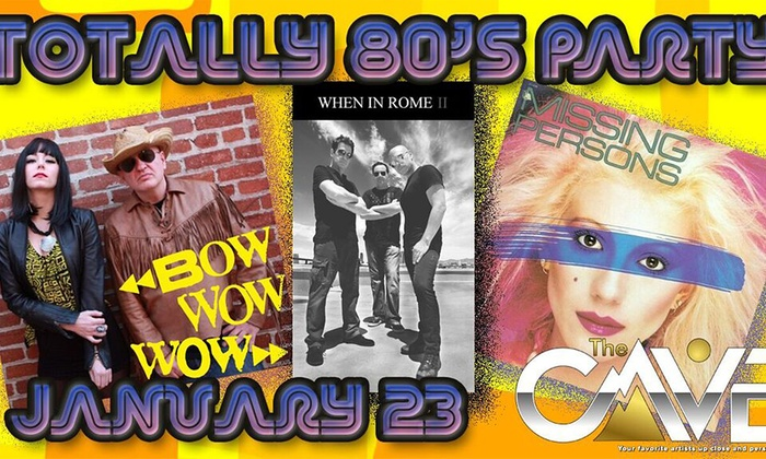The Cave  - North Bench: Totally 80's Party: Featuring Missing Persons, Bow Wow Wow, When In Rome II at The Cave