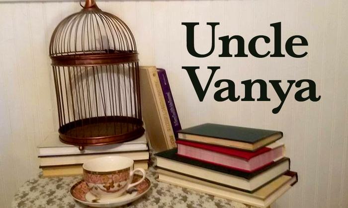 Church of the Good Shepherd  - Oakdale: Uncle Vanya at Church of the Good Shepherd