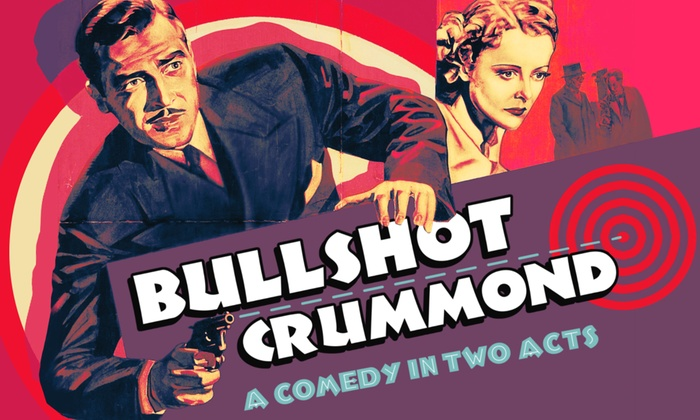 Canyon Theatre Guild Playhouse - Newhall: Bullshot Crummond: A Comedy in Two Acts at Canyon Theatre Guild Playhouse