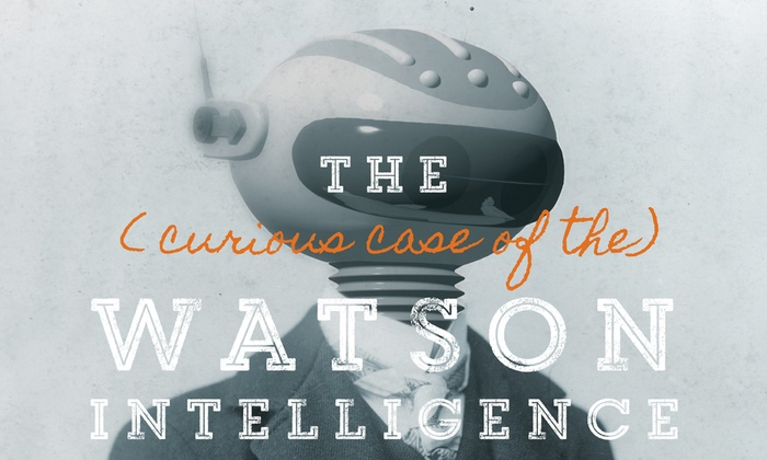 Theater Wit - North Side: The (curious case of the) Watson Intelligence at Theater Wit