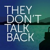 They Don't Talk Back
