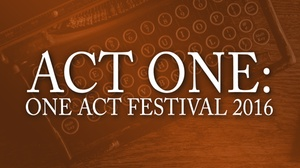 The Secret Theatre: Act One: One Act Festival 2016 at The Secret Theatre