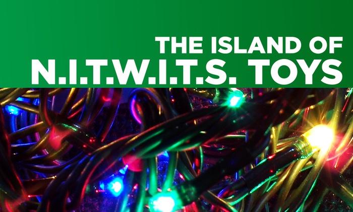 Newnan Theatre Company - Atlanta: The Island of N.I.T.W.I.T.S. Toys at Newnan Theatre Company