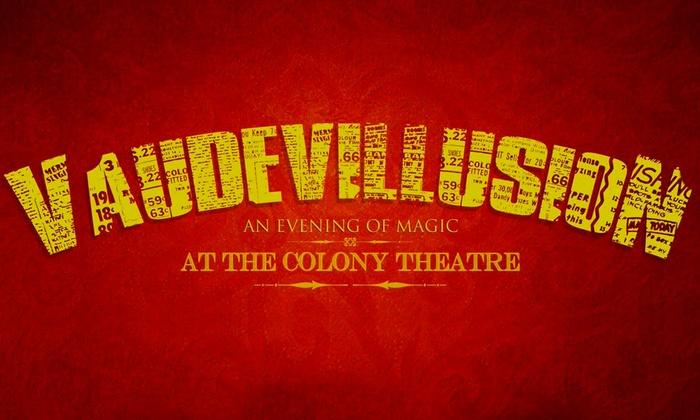The Colony Theatre - Burbank: Vaudevillusion at The Colony Theatre