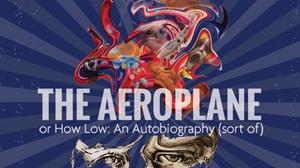 LOFT Ensemble: The Aeroplane or How Low: An Autobiography (sort of) at LOFT Ensemble
