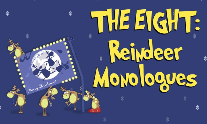 The Runway Theatre  - Orion Place: The Eight: Reindeer Monologues at The Runway Theatre