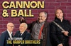 Cannon & Ball Supported by The Harper Brothers