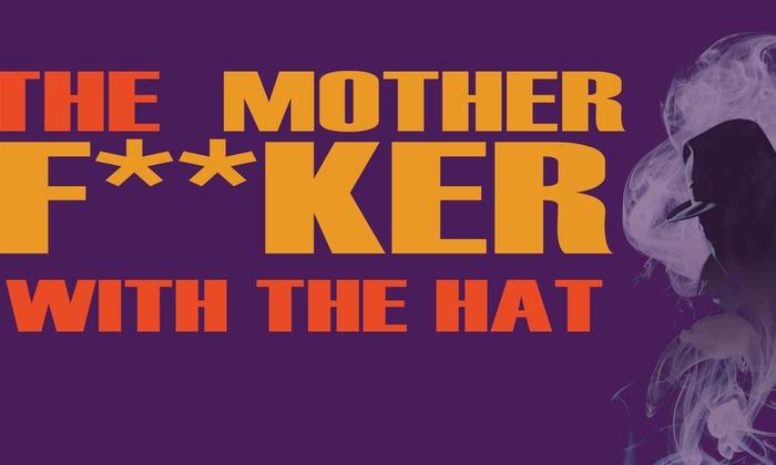 Big Idea Theatre - North Sacramento: The Motherf**ker With the Hat at Big Idea Theatre
