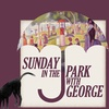 """""""Sunday in the Park With George"""" - Friday February 17, 2017 / 7:30pm"""