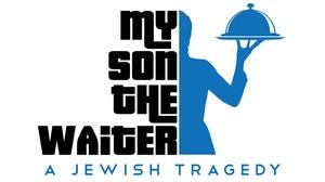 Delaware Theatre Company: My Son the Waiter: A Jewish Tragedy