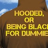 """""""Hooded, or Being Black for Dummies"""""""
