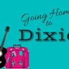 """Going Home to Dixie, the Musical"""